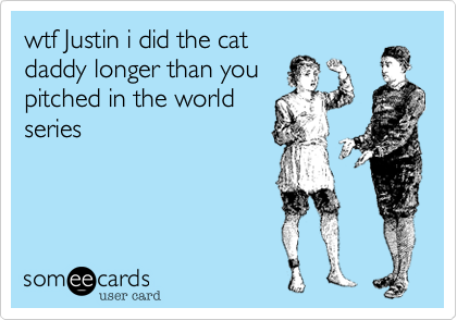 wtf Justin i did the cat