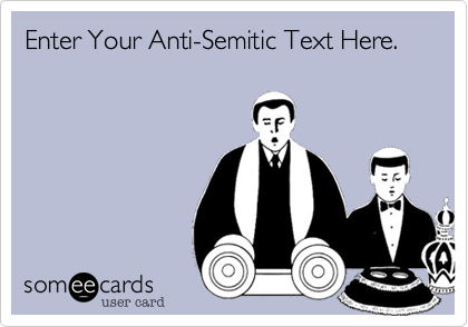 Enter Your Anti-Semitic Text Here.