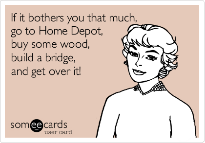 if it bothers you that much go to home depot buy some wood build