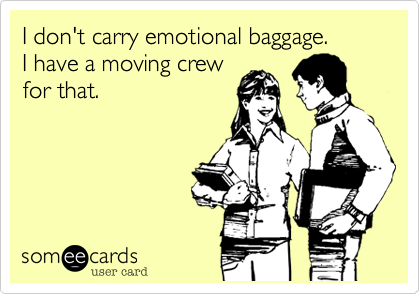 I don't carry emotional baggage.