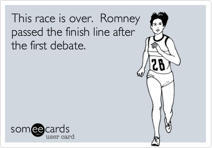This race is over.  Romneypassed the finish line afterthe first debate.