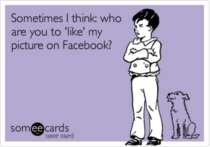 Sometimes I think: who