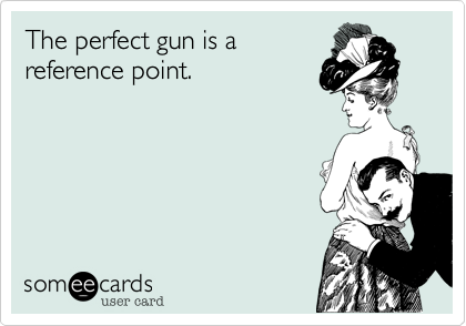 The perfect gun is a