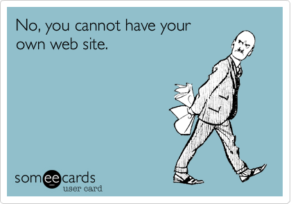 No, you cannot have your own web site.