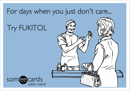 For days when you just don't care...