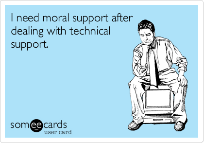 I need moral support after