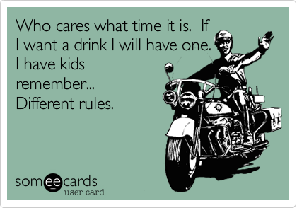 Who cares what time it is.  If