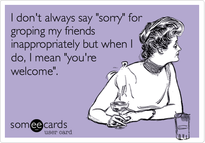 "I don't always say ""sorry"" for