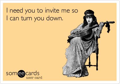 I need you to invite me so