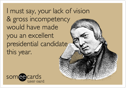 I must say, your lack of vision 