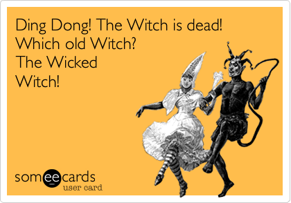 Ding Dong! The Witch is dead! Which old Witch? 