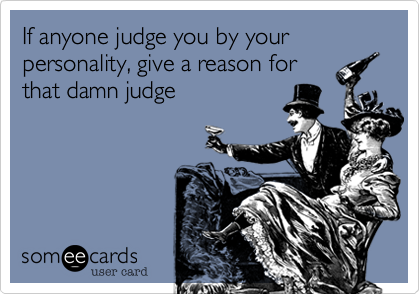 If anyone judge you by your personality, give a reason for
