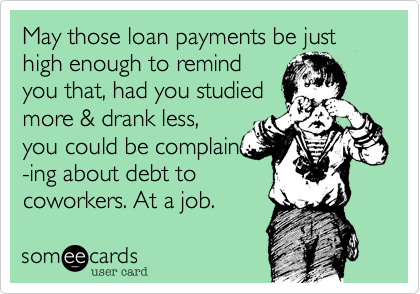 May those loan payments be just high enough to remind 