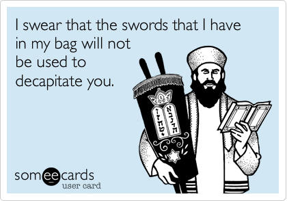 I swear that the swords that I have in my bag will not