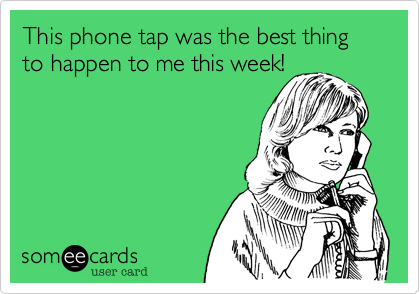 This phone tap was the best thing to happen to me this week!