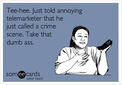 Tee-hee. Just told annoying