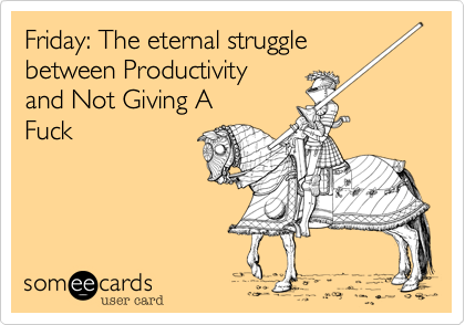 Friday: The eternal struggle