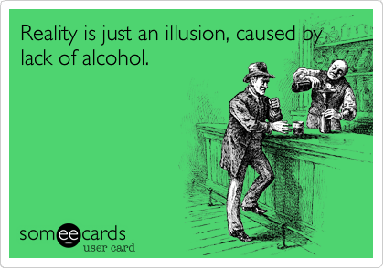 Reality is just an illusion, caused by