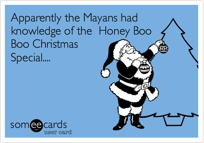 Apparently the Mayans had