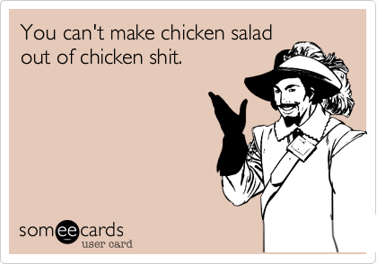 You can't make chicken salad