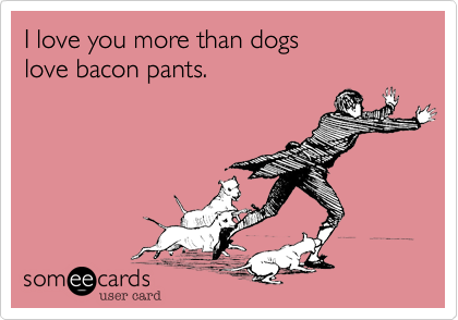 I love you more than dogs