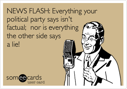 NEWS FLASH: Everything your political party says isn't