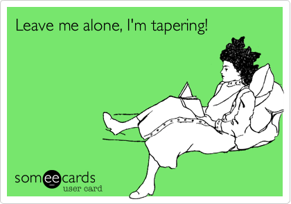 Leave me alone, I'm tapering!