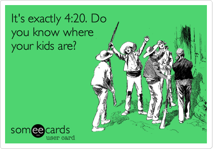 It's exactly 4:20. Do