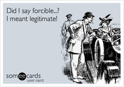 Did I say forcible...?