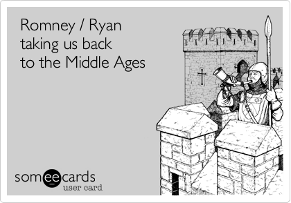Romney / Ryan taking us back to the Middle Ages