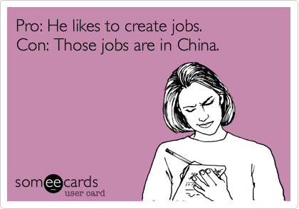 Pro: He likes to create jobs.