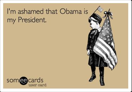 I'm ashamed that Obama ismy President.