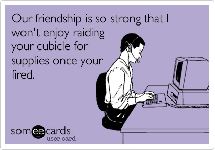 Our friendship is so strong that I won't enjoy raiding