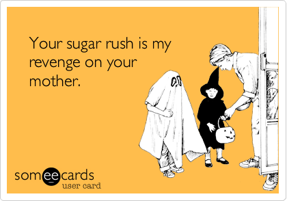 Your sugar rush is my