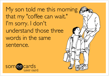 My son told me this morning