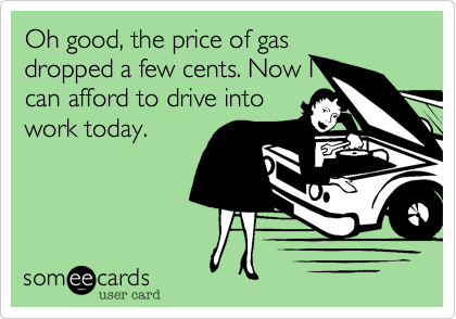 Oh good, the price of gas