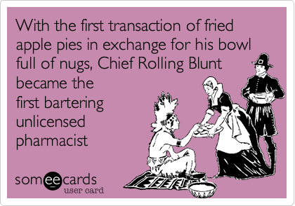 With the first transaction of fried apple pies in exchange for his bowl full of nugs, Chief Rolling Blunt became the