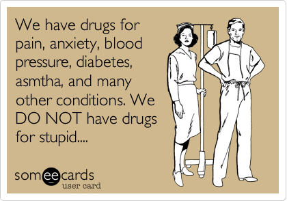We have drugs for