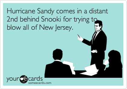 Hurricane Sandy comes in a distant 2nd behind Snooki for trying to