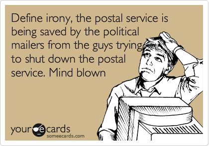 Define irony, the postal service is being saved by the political