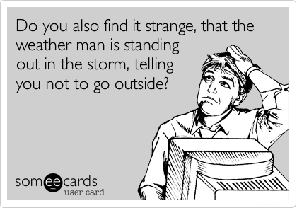 Do you also find it strange, that the weather man is standing