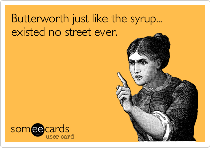 Butterworth just like the syrup... existed no street ever.