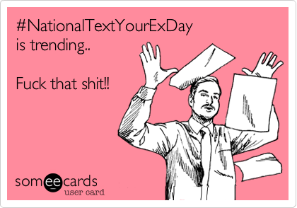 #NationalTextYourExDay