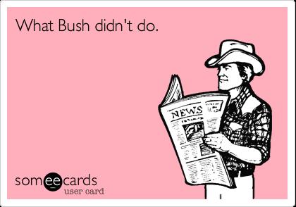 What Bush didn't do.