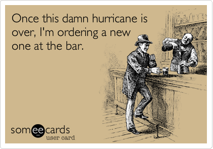 Once this damn hurricane is