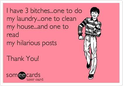 I have 3 bitches...one to do