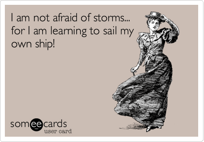 I am not afraid of storms...