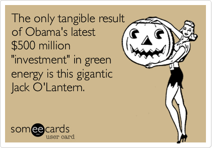 """The only tangible resultof Obama's latest $500 million""""investment"""" in greenenergy is this giganticJack O'Lantern."""