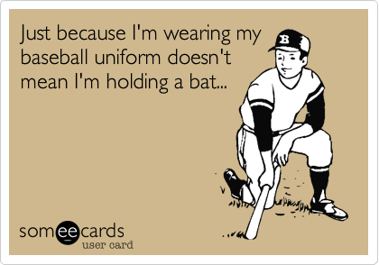 Just because I'm wearing my