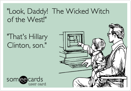 """Look, Daddy!  The Wicked Witch of the West!""